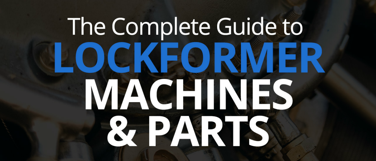 The Complete Guide to Lockformer Machines and Parts